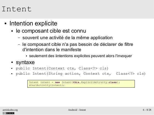 antislashn.org Android - Intent 6 - 8/28 Intent ● Intention explicite ● le composant cible est connu – souvent une activit...