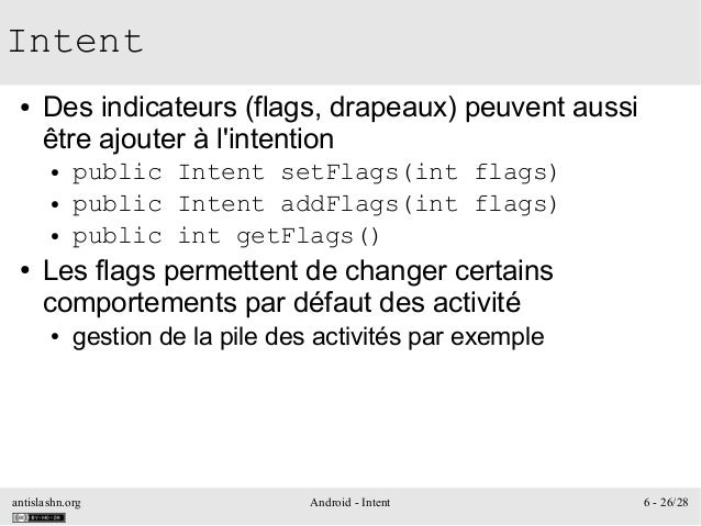 antislashn.org Android - Intent 6 - 26/28 Intent ● Des indicateurs (flags, drapeaux) peuvent aussi être ajouter à l'intent...