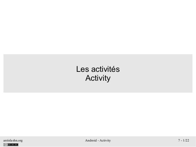 antislashn.org Android - Activity 7 - 1/22 Les activités Activity