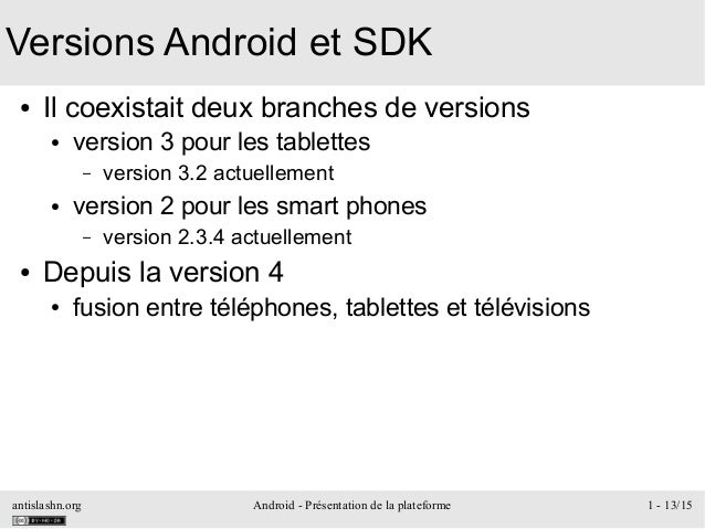 antislashn.org Android - Présentation de la plateforme 1 - 13/15 Versions Android et SDK ● Il coexistait deux branches de ...
