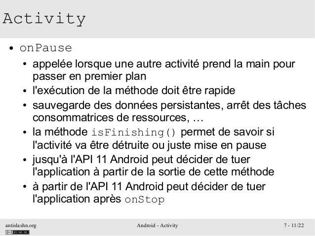 antislashn.org Android - Activity 7 - 11/22 Activity ● onPause ● appelée lorsque une autre activité prend la main pour pas...