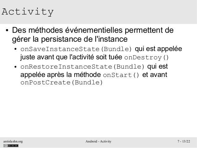 antislashn.org Android - Activity 7 - 13/22 Activity ● Des méthodes événementielles permettent de gérer la persistance de ...