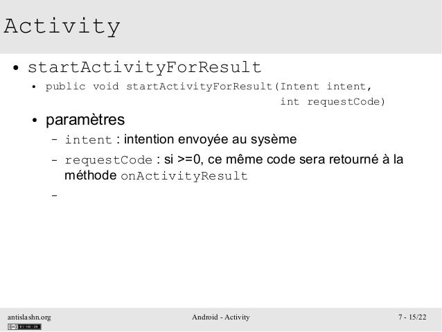 antislashn.org Android - Activity 7 - 15/22 Activity ● startActivityForResult ● public void startActivityForResult(Intent ...