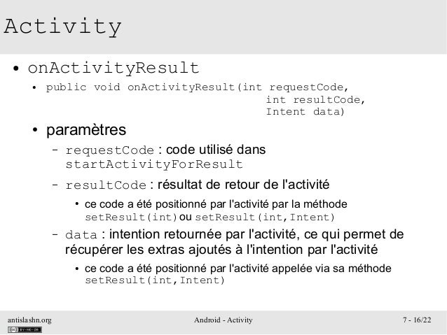antislashn.org Android - Activity 7 - 16/22 Activity ● onActivityResult ● public void onActivityResult(int requestCode, in...