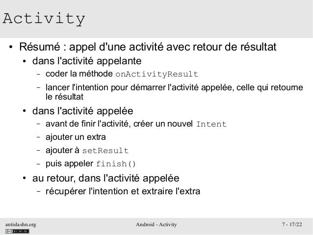 antislashn.org Android - Activity 7 - 17/22 Activity ● Résumé: appel d'une activité avec retour de résultat ● dans l'acti...