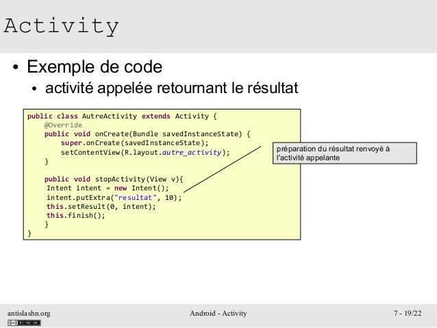antislashn.org Android - Activity 7 - 19/22 Activity ● Exemple de code ● activité appelée retournant le résultat public cl...