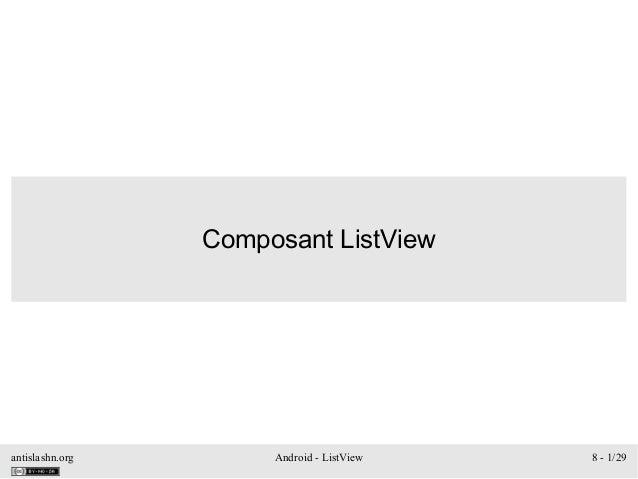 antislashn.org Android - ListView 8 - 1/29 Composant ListView