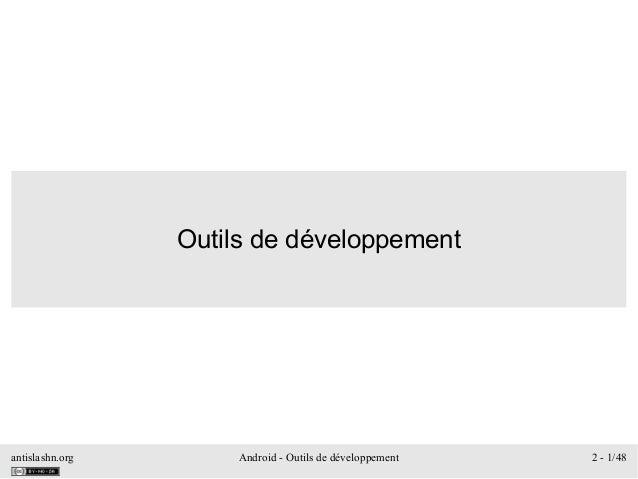 antislashn.org Android - Outils de développement 2 - 1/48 Outils de développement