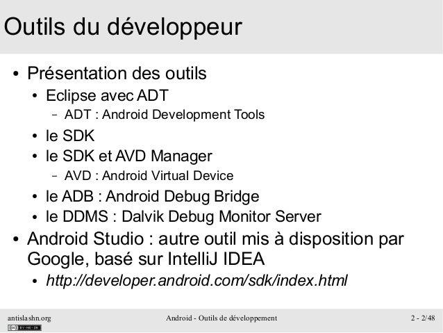 antislashn.org Android - Outils de développement 2 - 2/48 Outils du développeur ● Présentation des outils ● Eclipse avec A...