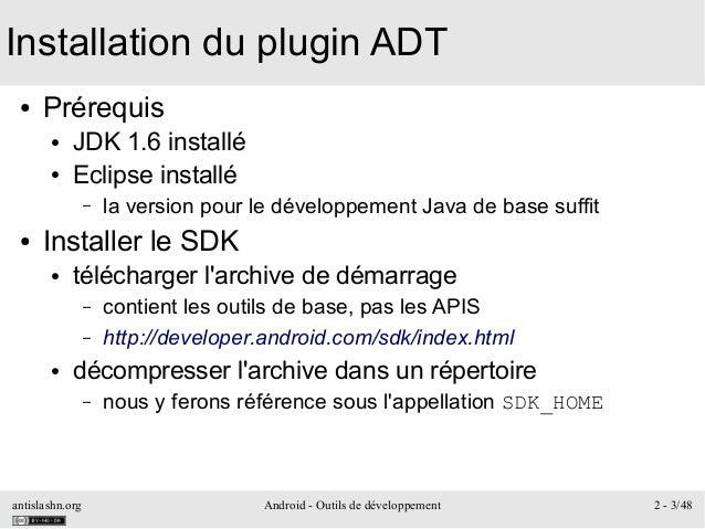 antislashn.org Android - Outils de développement 2 - 3/48 Installation du plugin ADT ● Prérequis ● JDK 1.6 installé ● Ecli...