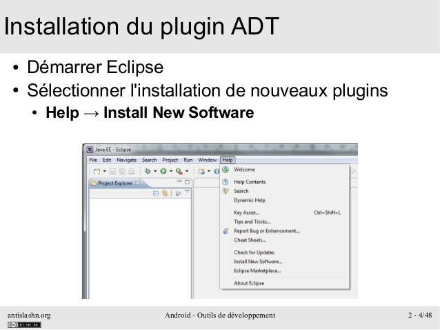 antislashn.org Android - Outils de développement 2 - 4/48 Installation du plugin ADT ● Démarrer Eclipse ● Sélectionner l'i...