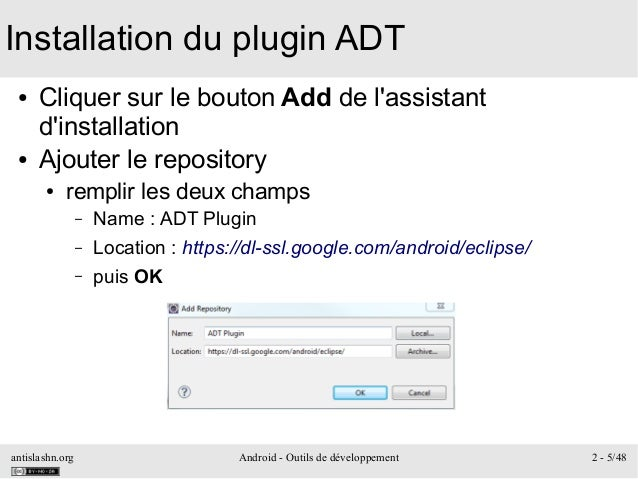 antislashn.org Android - Outils de développement 2 - 5/48 Installation du plugin ADT ● Cliquer sur le bouton Add de l'assi...