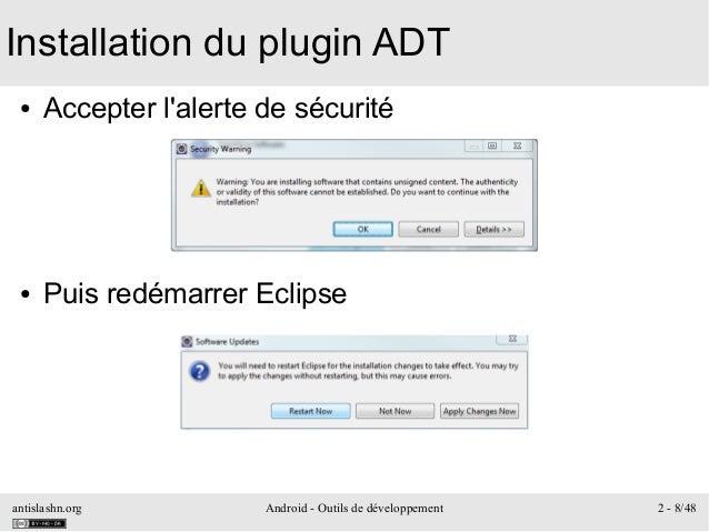 antislashn.org Android - Outils de développement 2 - 8/48 Installation du plugin ADT ● Accepter l'alerte de sécurité ● Pui...