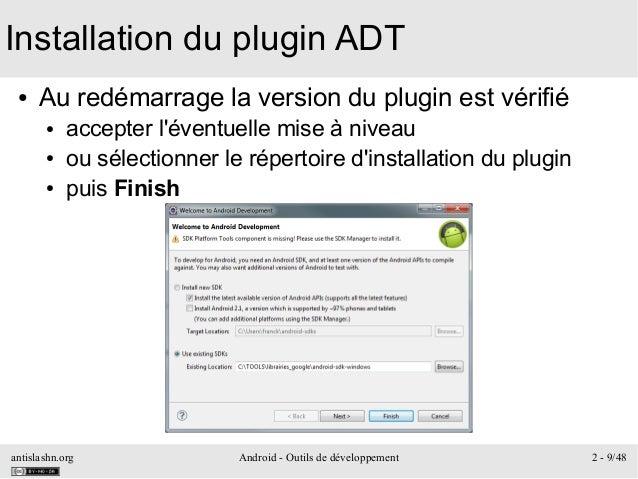antislashn.org Android - Outils de développement 2 - 9/48 Installation du plugin ADT ● Au redémarrage la version du plugin...