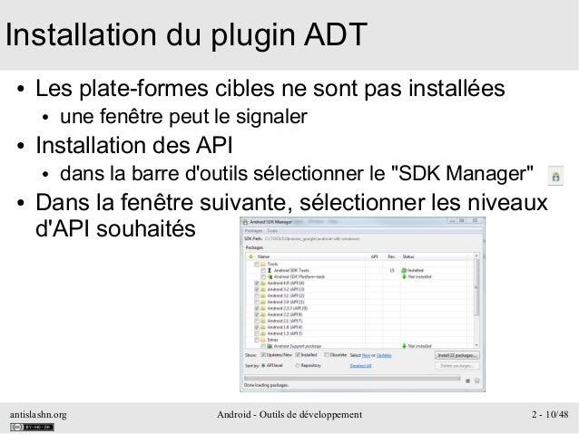 antislashn.org Android - Outils de développement 2 - 10/48 Installation du plugin ADT ● Les plate-formes cibles ne sont pa...