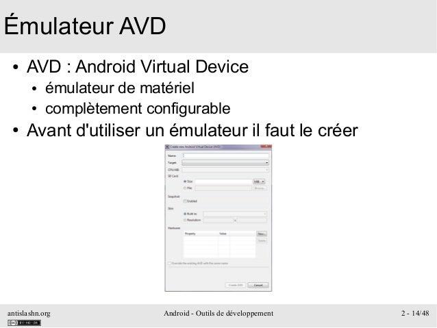 antislashn.org Android - Outils de développement 2 - 14/48 Émulateur AVD ● AVD: Android Virtual Device ● émulateur de mat...