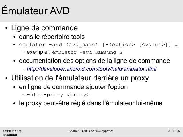 antislashn.org Android - Outils de développement 2 - 17/48 Émulateur AVD ● Ligne de commande ● dans le répertoire tools ● ...