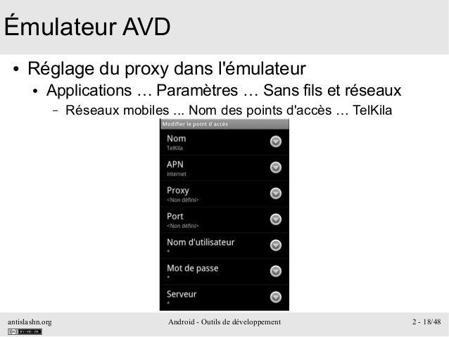 antislashn.org Android - Outils de développement 2 - 18/48 Émulateur AVD ● Réglage du proxy dans l'émulateur ● Application...