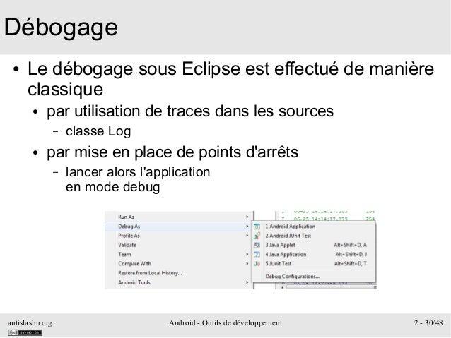 antislashn.org Android - Outils de développement 2 - 30/48 Débogage ● Le débogage sous Eclipse est effectué de manière cla...