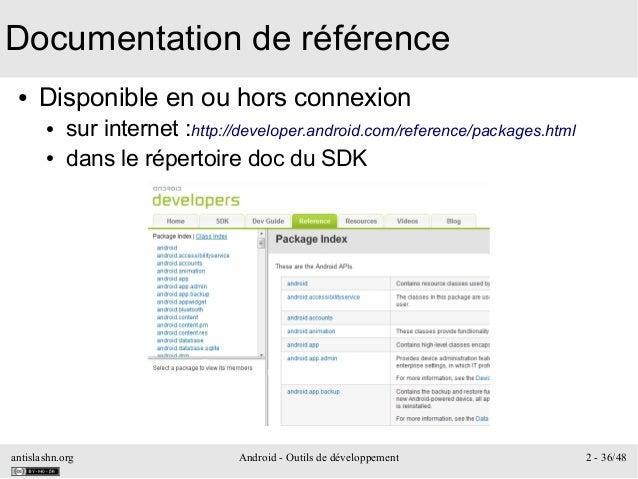 antislashn.org Android - Outils de développement 2 - 36/48 Documentation de référence ● Disponible en ou hors connexion ● ...