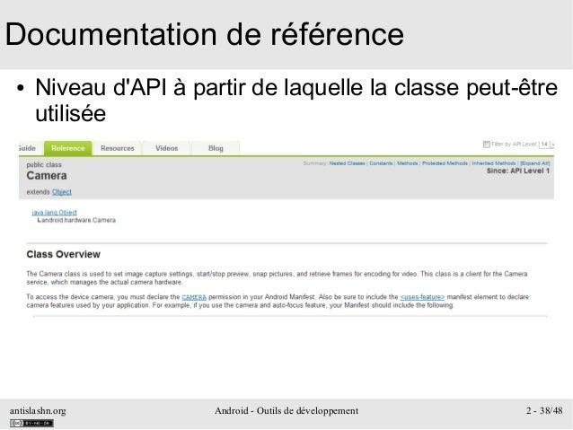 antislashn.org Android - Outils de développement 2 - 38/48 Documentation de référence ● Niveau d'API à partir de laquelle ...