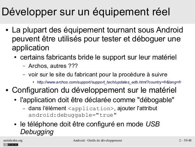 antislashn.org Android - Outils de développement 2 - 39/48 Développer sur un équipement réel ● La plupart des équipement t...