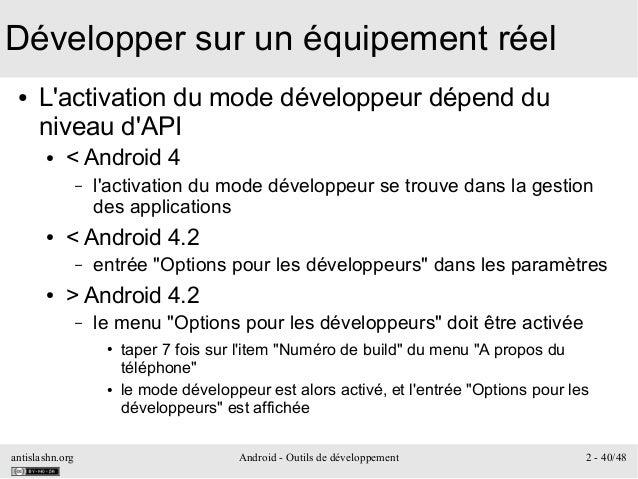 antislashn.org Android - Outils de développement 2 - 40/48 Développer sur un équipement réel ● L'activation du mode dévelo...