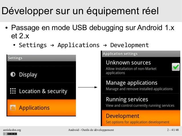 antislashn.org Android - Outils de développement 2 - 41/48 Développer sur un équipement réel ● Passage en mode USB debuggi...