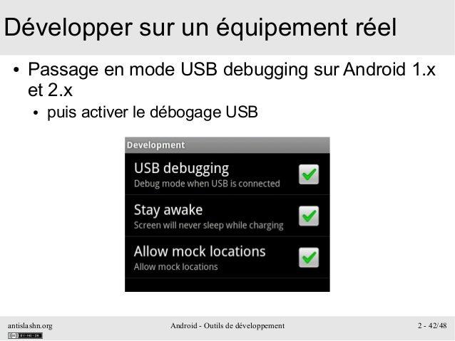 antislashn.org Android - Outils de développement 2 - 42/48 Développer sur un équipement réel ● Passage en mode USB debuggi...