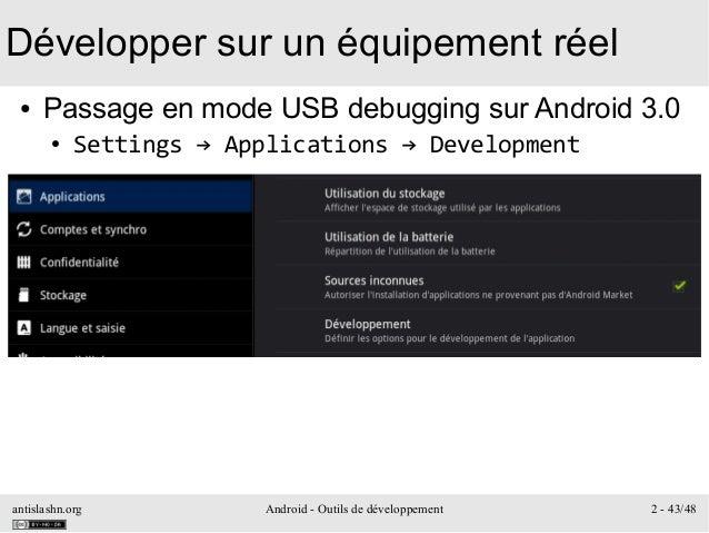 antislashn.org Android - Outils de développement 2 - 43/48 Développer sur un équipement réel ● Passage en mode USB debuggi...