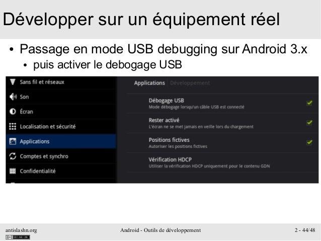 antislashn.org Android - Outils de développement 2 - 44/48 Développer sur un équipement réel ● Passage en mode USB debuggi...