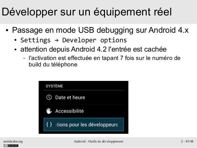 antislashn.org Android - Outils de développement 2 - 45/48 Développer sur un équipement réel ● Passage en mode USB debuggi...