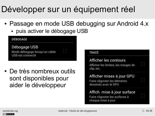 antislashn.org Android - Outils de développement 2 - 46/48 Développer sur un équipement réel ● Passage en mode USB debuggi...
