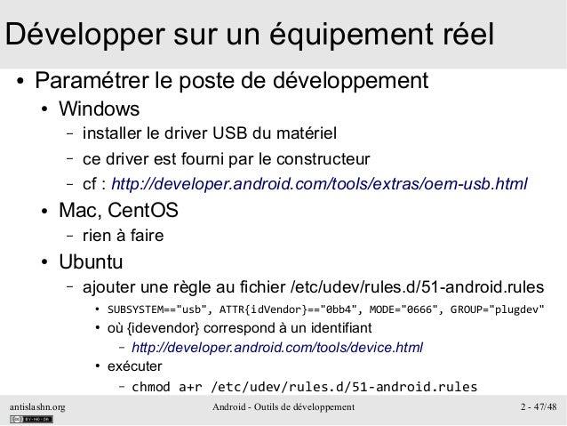 antislashn.org Android - Outils de développement 2 - 47/48 Développer sur un équipement réel ● Paramétrer le poste de déve...