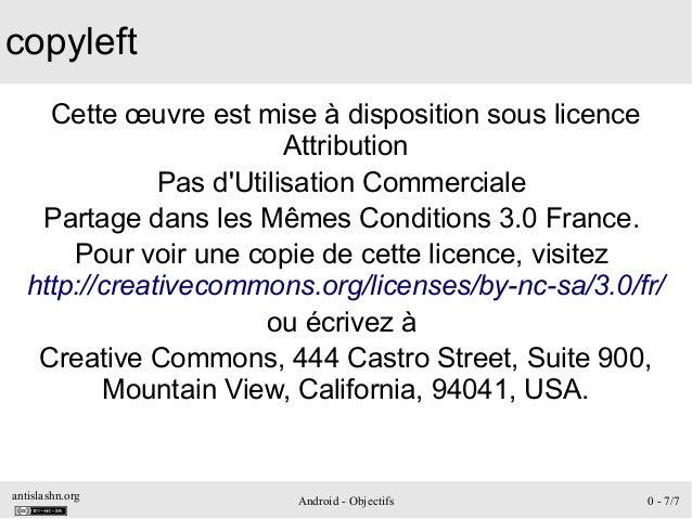 antislashn.org Android - Objectifs 0 - 7/7 copyleft Cette œuvre est mise à disposition sous licence Attribution Pas d'Util...