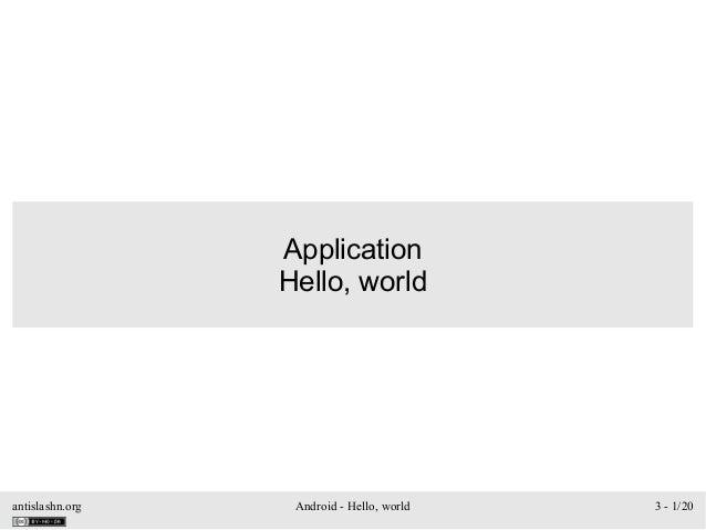 antislashn.org Android - Hello, world 3 - 1/20 Application Hello, world