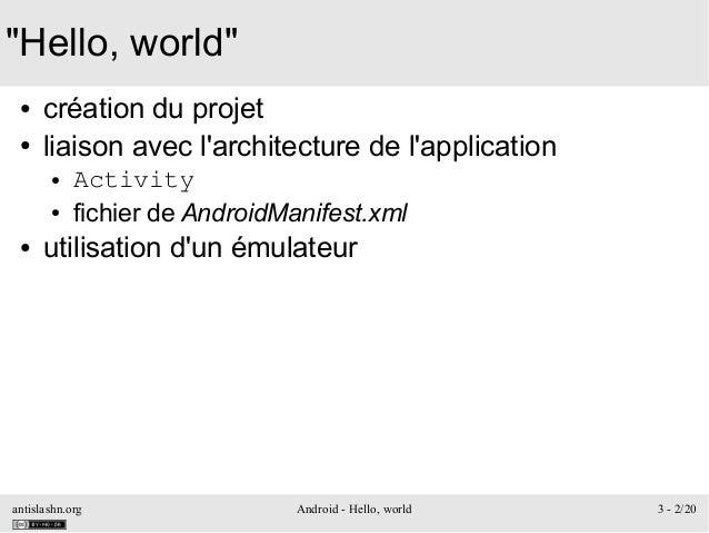 """antislashn.org Android - Hello, world 3 - 2/20 """"Hello, world"""" ● création du projet ● liaison avec l'architecture de l'appl..."""