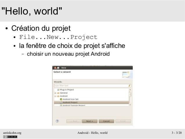"""antislashn.org Android - Hello, world 3 - 3/20 """"Hello, world"""" ● Création du projet ● File...New...Project ● la fenêtre de ..."""