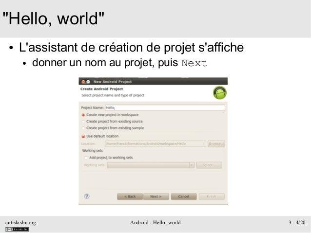 """antislashn.org Android - Hello, world 3 - 4/20 """"Hello, world"""" ● L'assistant de création de projet s'affiche ● donner un no..."""