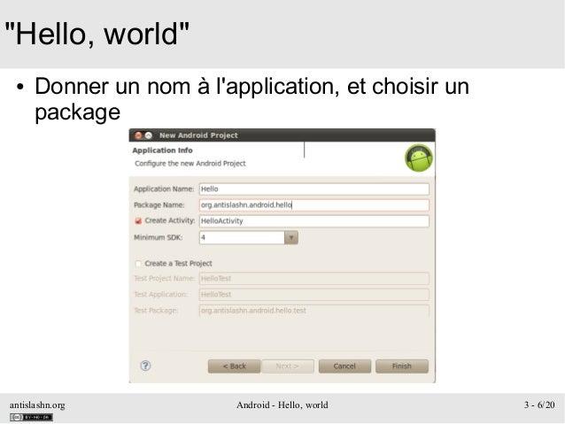 "antislashn.org Android - Hello, world 3 - 6/20 ""Hello, world"" ● Donner un nom à l'application, et choisir un package"