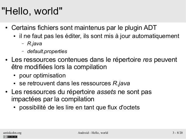 "antislashn.org Android - Hello, world 3 - 8/20 ""Hello, world"" ● Certains fichiers sont maintenus par le plugin ADT ● il ne..."