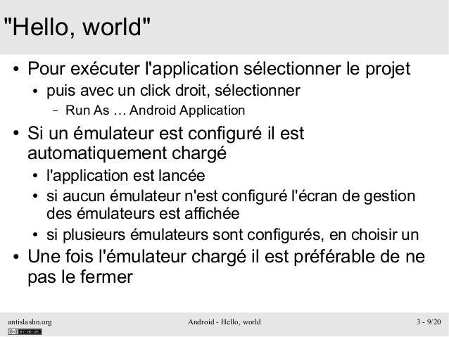 "antislashn.org Android - Hello, world 3 - 9/20 ""Hello, world"" ● Pour exécuter l'application sélectionner le projet ● puis ..."