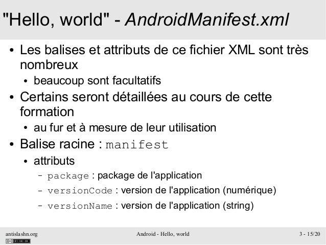 "antislashn.org Android - Hello, world 3 - 15/20 ""Hello, world"" - AndroidManifest.xml ● Les balises et attributs de ce fich..."