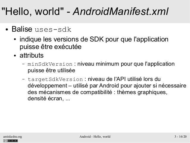 "antislashn.org Android - Hello, world 3 - 16/20 ""Hello, world"" - AndroidManifest.xml ● Balise uses-sdk ● indique les versi..."