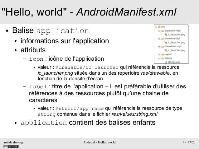 "antislashn.org Android - Hello, world 3 - 17/20 ""Hello, world"" - AndroidManifest.xml ● Balise application ● informations s..."