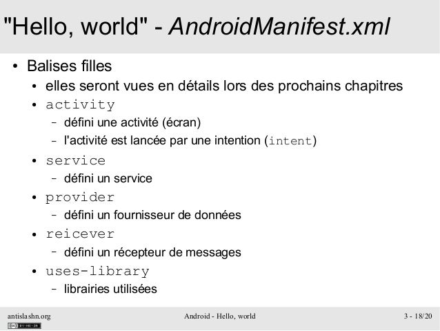 "antislashn.org Android - Hello, world 3 - 18/20 ""Hello, world"" - AndroidManifest.xml ● Balises filles ● elles seront vues ..."