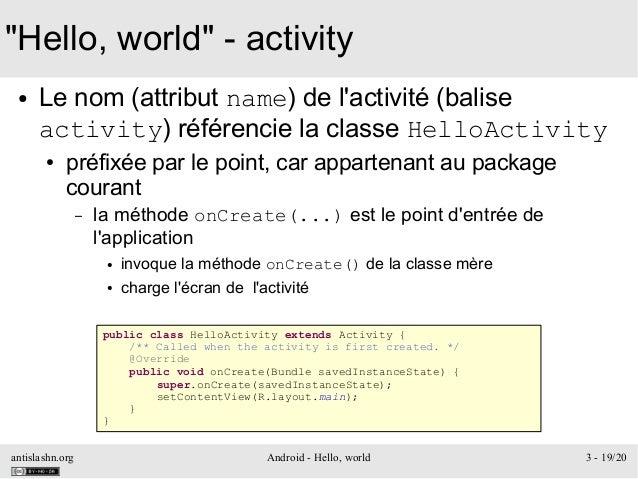 "antislashn.org Android - Hello, world 3 - 19/20 ""Hello, world"" - activity ● Le nom (attribut name) de l'activité (balise a..."