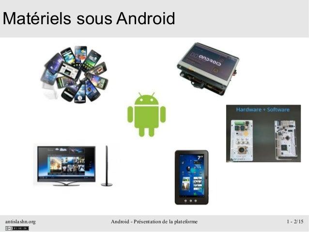 antislashn.org Android - Présentation de la plateforme 1 - 2/15 Matériels sous Android
