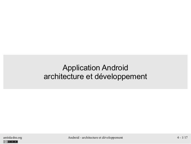 antislashn.org Android - architecture et développement 4 - 1/17 Application Android architecture et développement