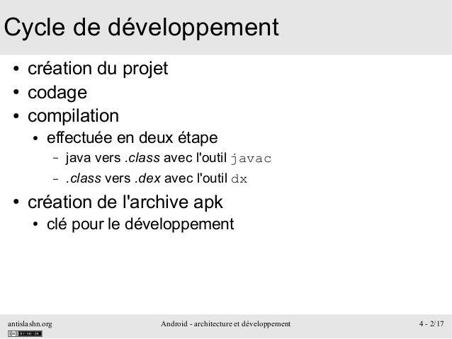 antislashn.org Android - architecture et développement 4 - 2/17 Cycle de développement ● création du projet ● codage ● com...